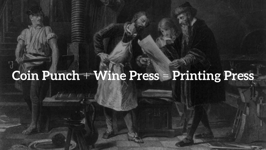 Coin Punch + Wine Press = Printing Press