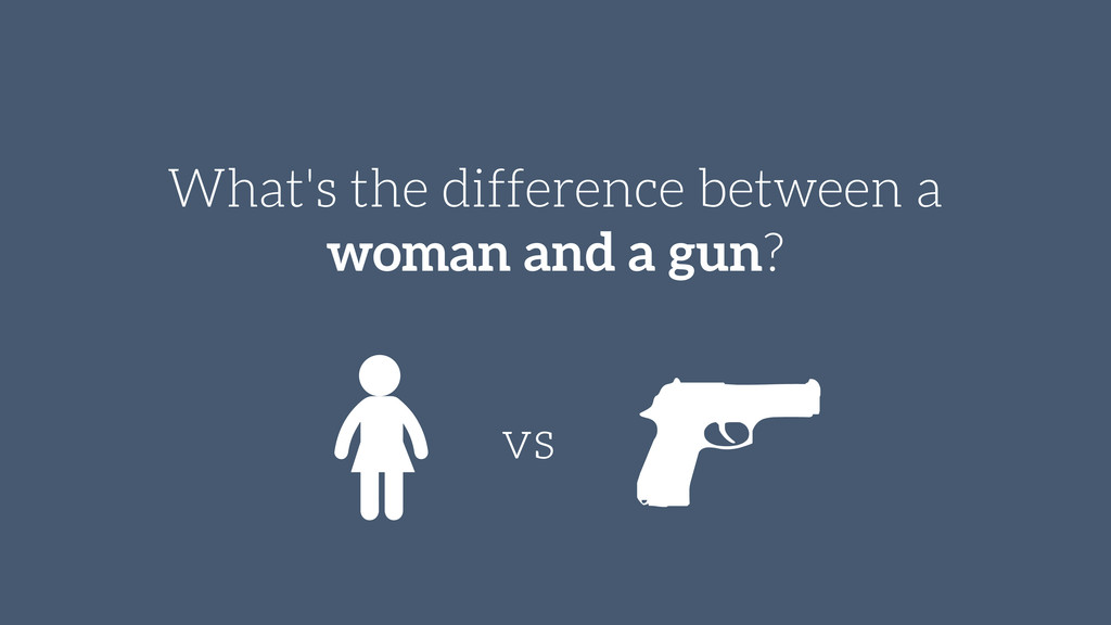 d What's the difference between a woman and a g...