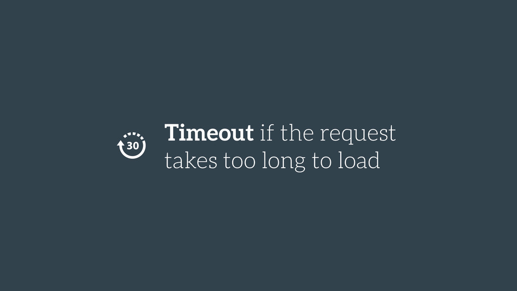Timeout if the request takes too long to load