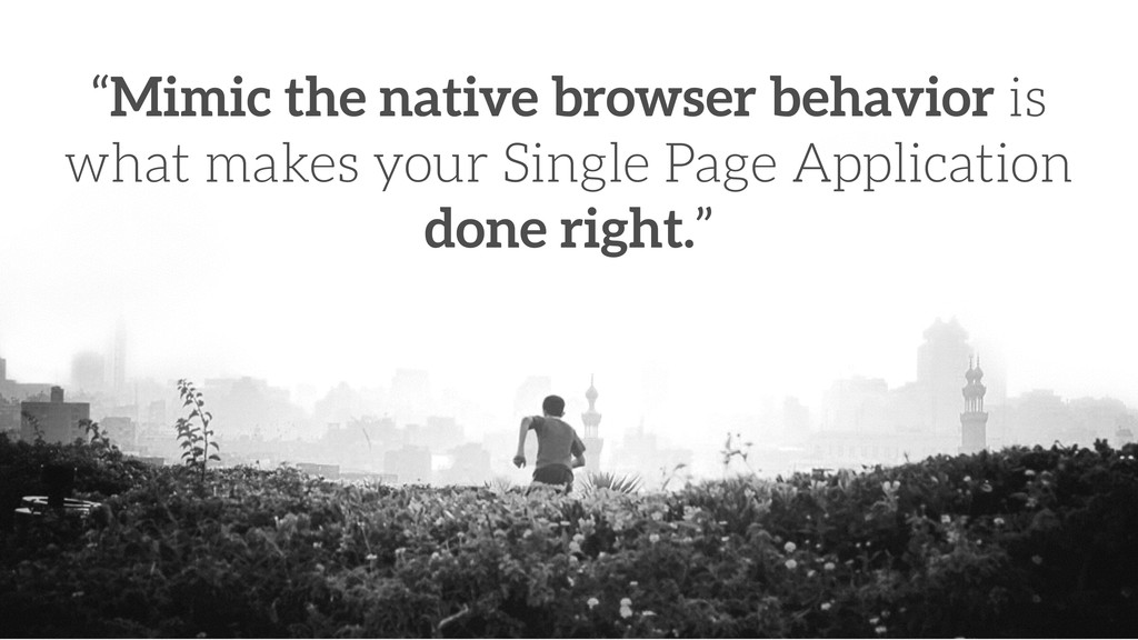 """""""Mimic the native browser behavior is what make..."""