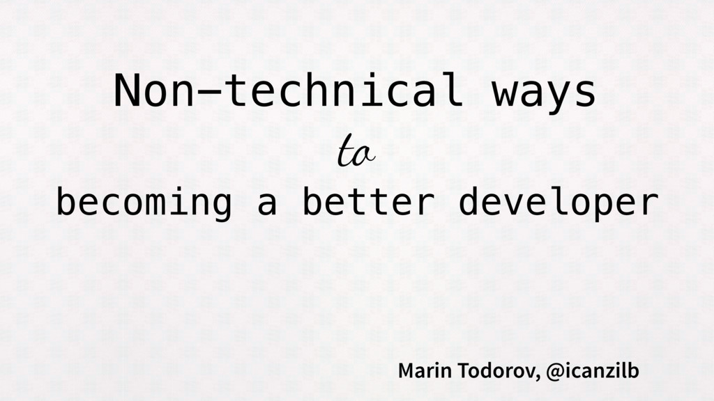 Non-technical ways to becoming a better develop...