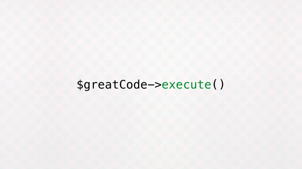 $greatCode->execute()