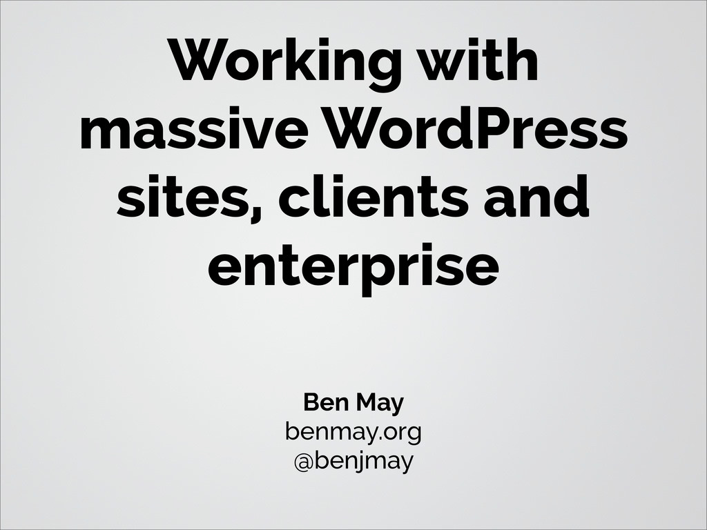 Working with massive WordPress sites, clients a...