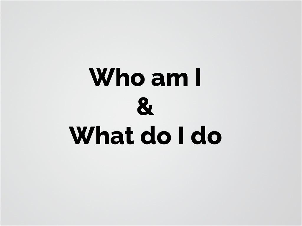 Who am I & What do I do