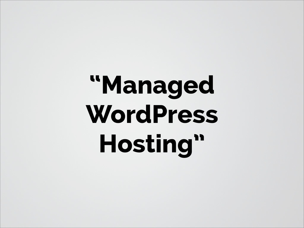 """Managed WordPress Hosting"""
