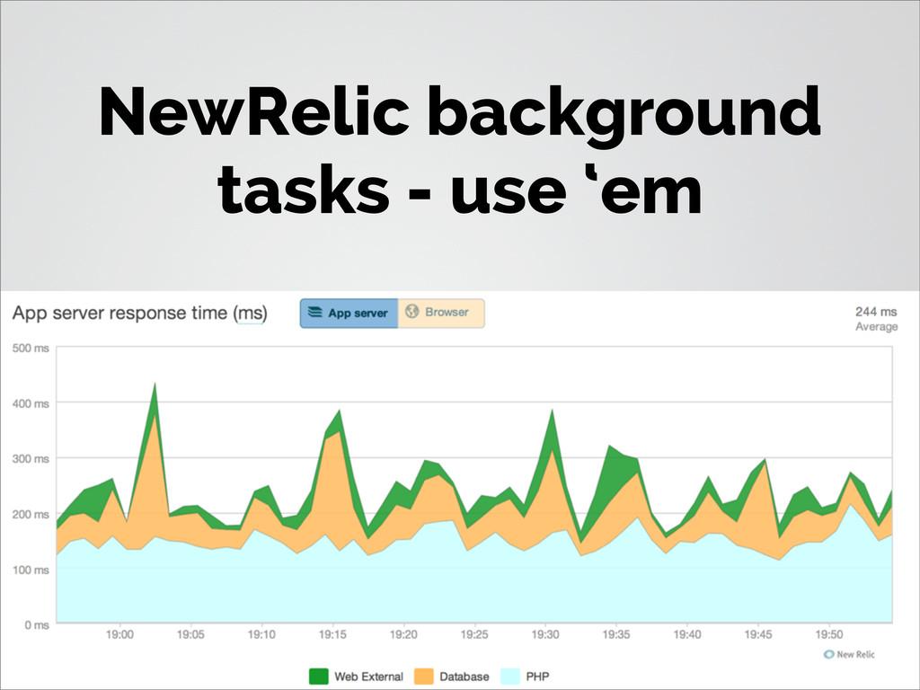 NewRelic background tasks - use 'em