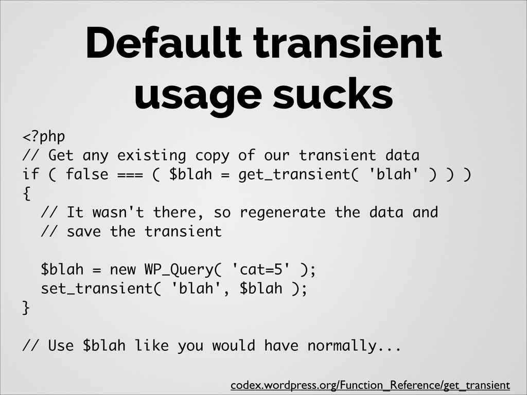 Default transient usage sucks <?php // Get any ...