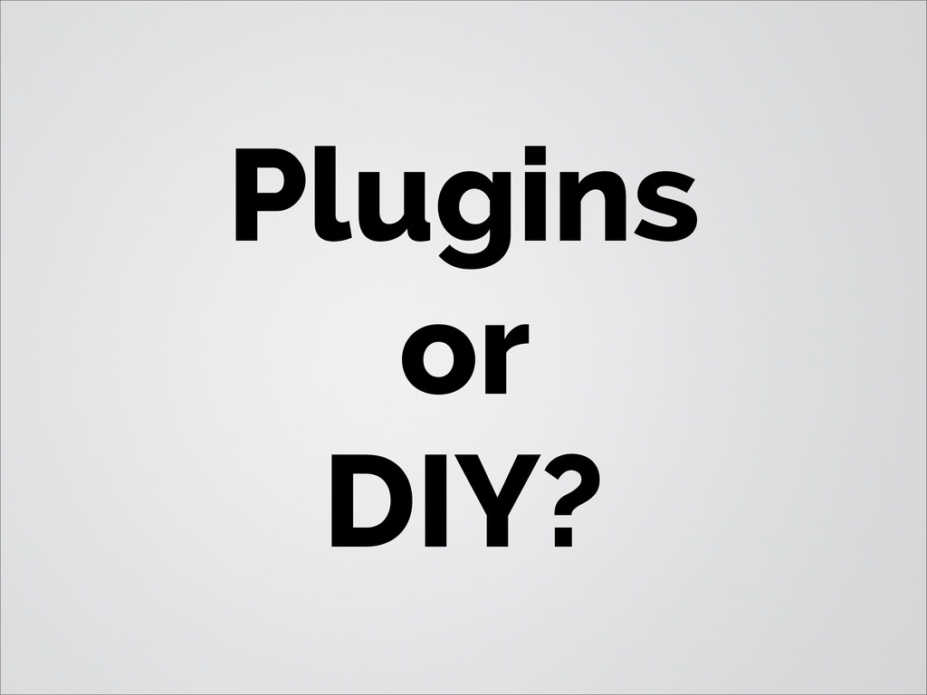 Plugins or DIY?