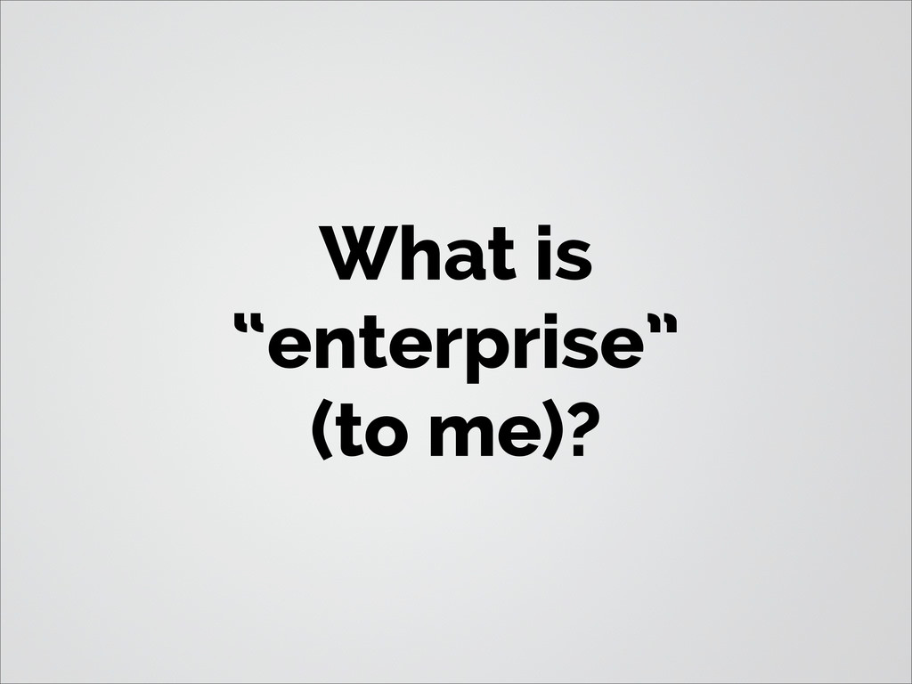 "What is ""enterprise"" (to me)?"