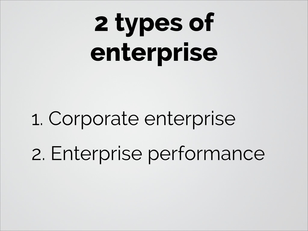 2 types of enterprise 1. Corporate enterprise 2...