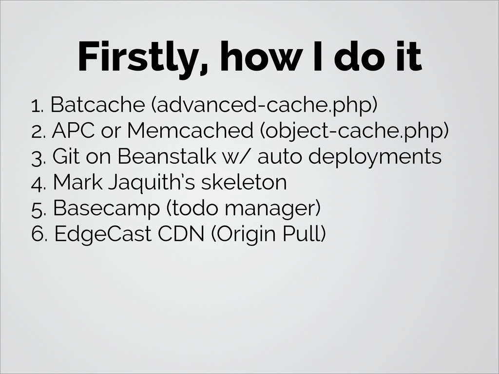 Firstly, how I do it 1. Batcache (advanced-cach...