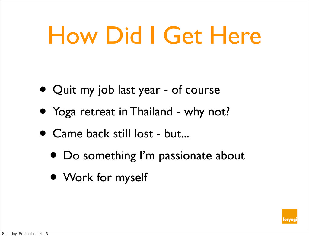 How Did I Get Here • Quit my job last year - of...