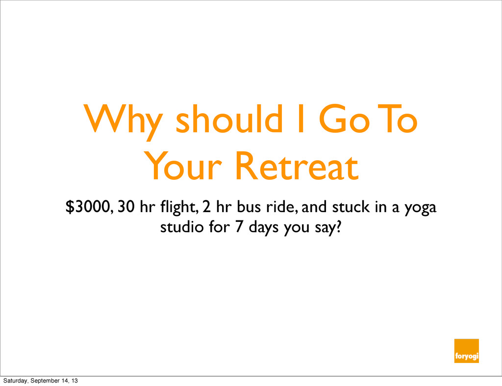 Why should I Go To Your Retreat $3000, 30 hr fli...