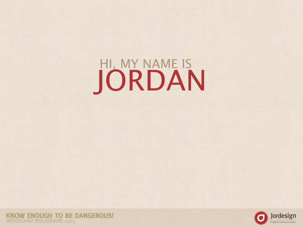 HI, MY NAME IS JORDAN