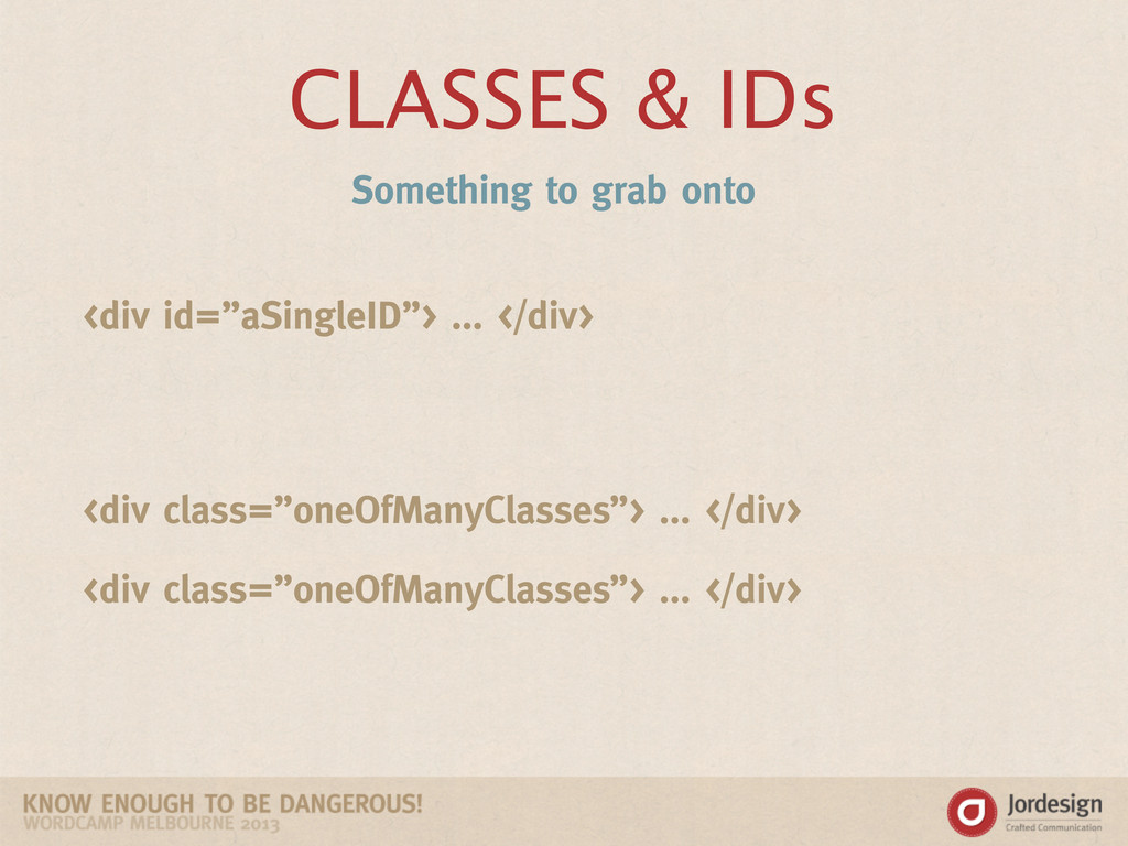 "CLASSES & IDs <div id=""aSingleID""> ... </div> <..."