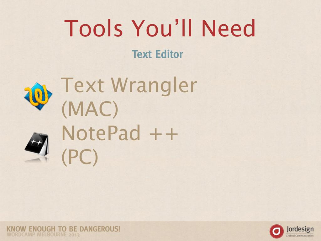 Tools You'll Need Text Editor Text Wrangler (MA...
