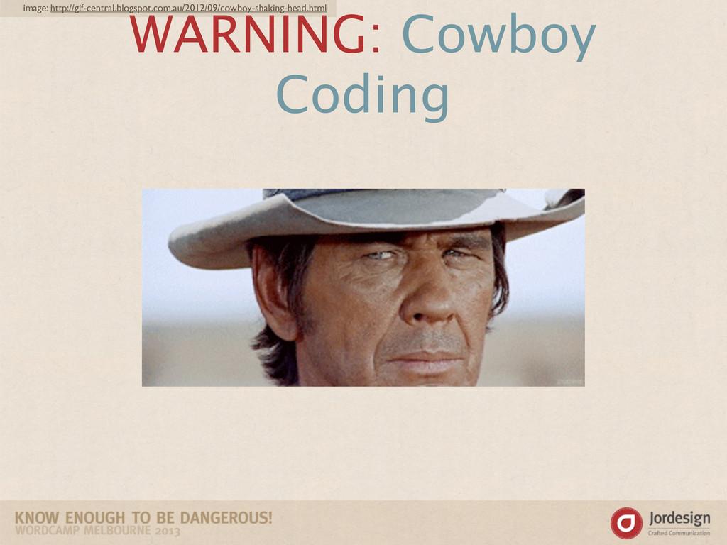 WARNING: Cowboy Coding image: http://gif-centra...