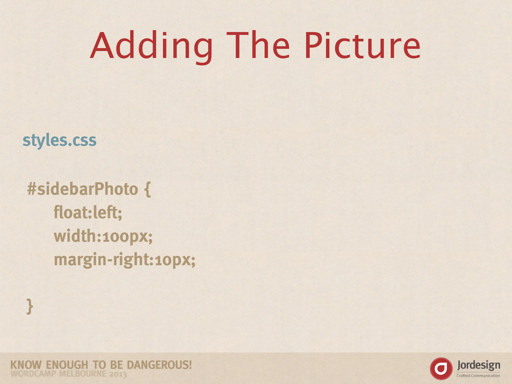 Adding The Picture #sidebarPhoto { float:left; ...