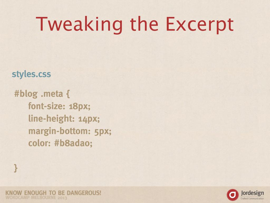 Tweaking the Excerpt #blog .meta { font-size: 1...