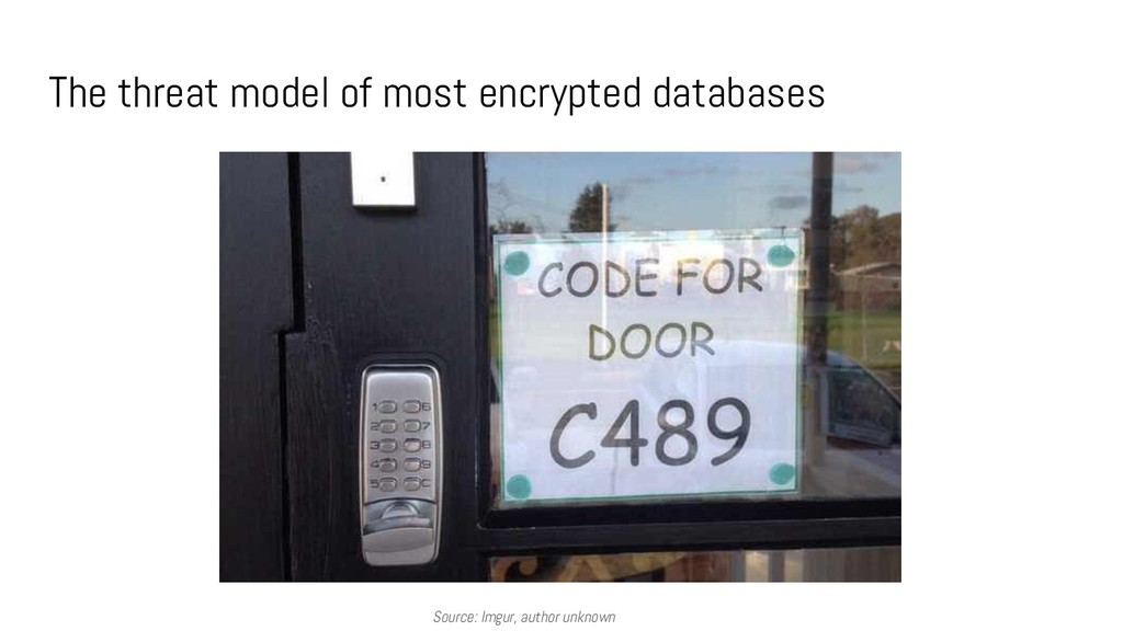 The threat model of most encrypted databases So...