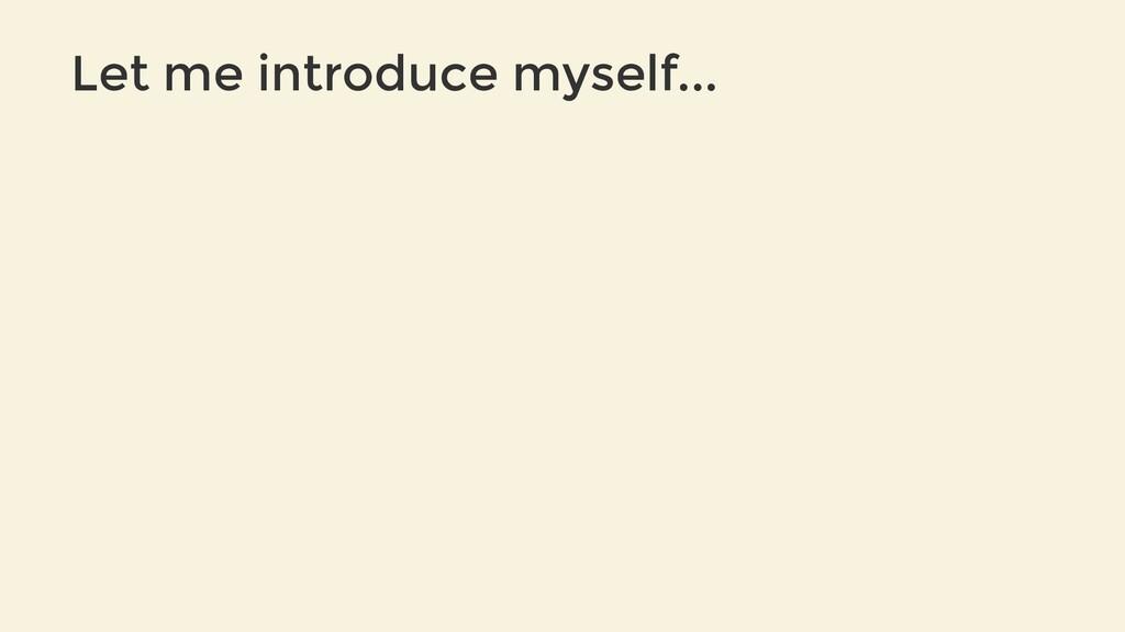 Let me introduce myself...
