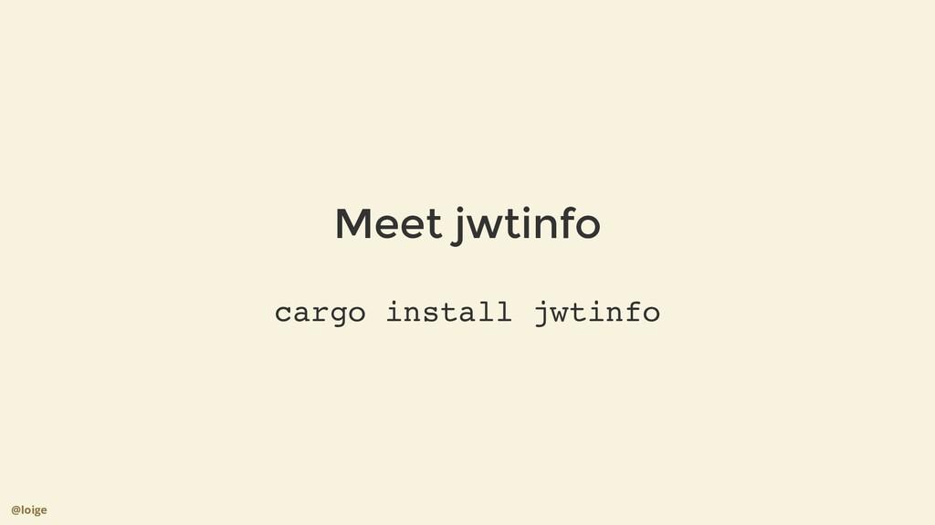 Meet jwtinfo cargo install jwtinfo @loige