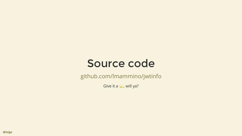 Source code github.com/lmammino/jwtinfo @loige ...