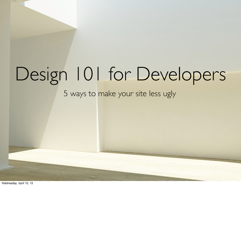 Design 101 for Developers 5 ways to make your s...