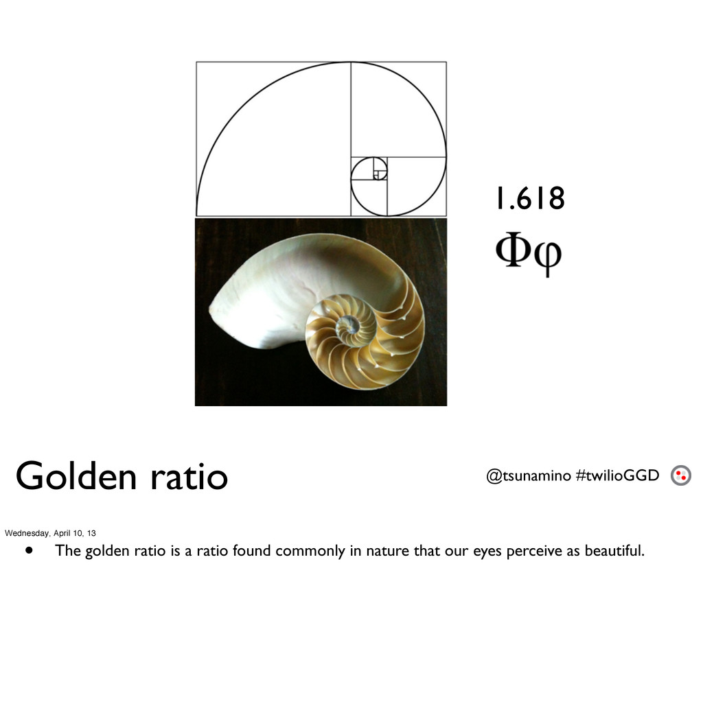 Golden ratio @tsunamino #twilioGGD 1.618 Wednes...