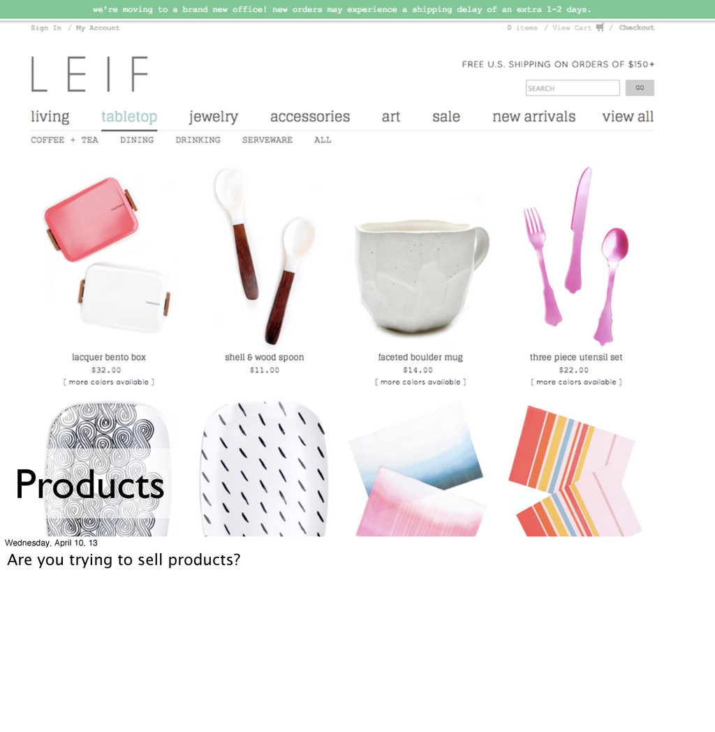 Products Wednesday, April 10, 13 Are you trying...