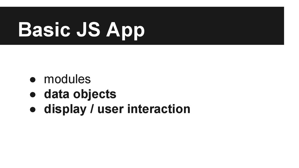 Basic JS App ● modules ● data objects ● display...