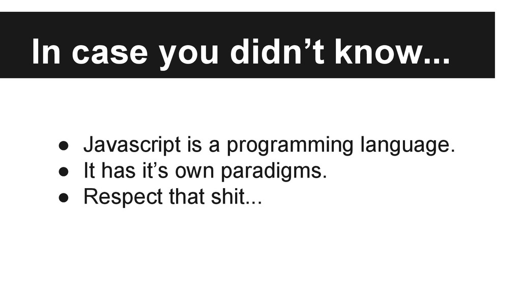 In case you didn't know... ● Javascript is a pr...