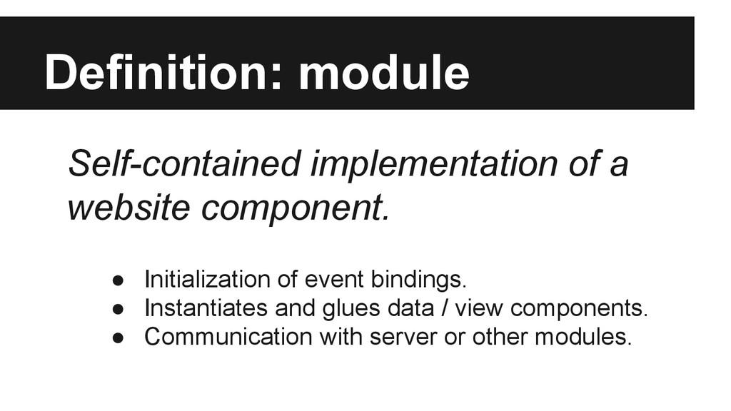 Definition: module ● Initialization of event bi...