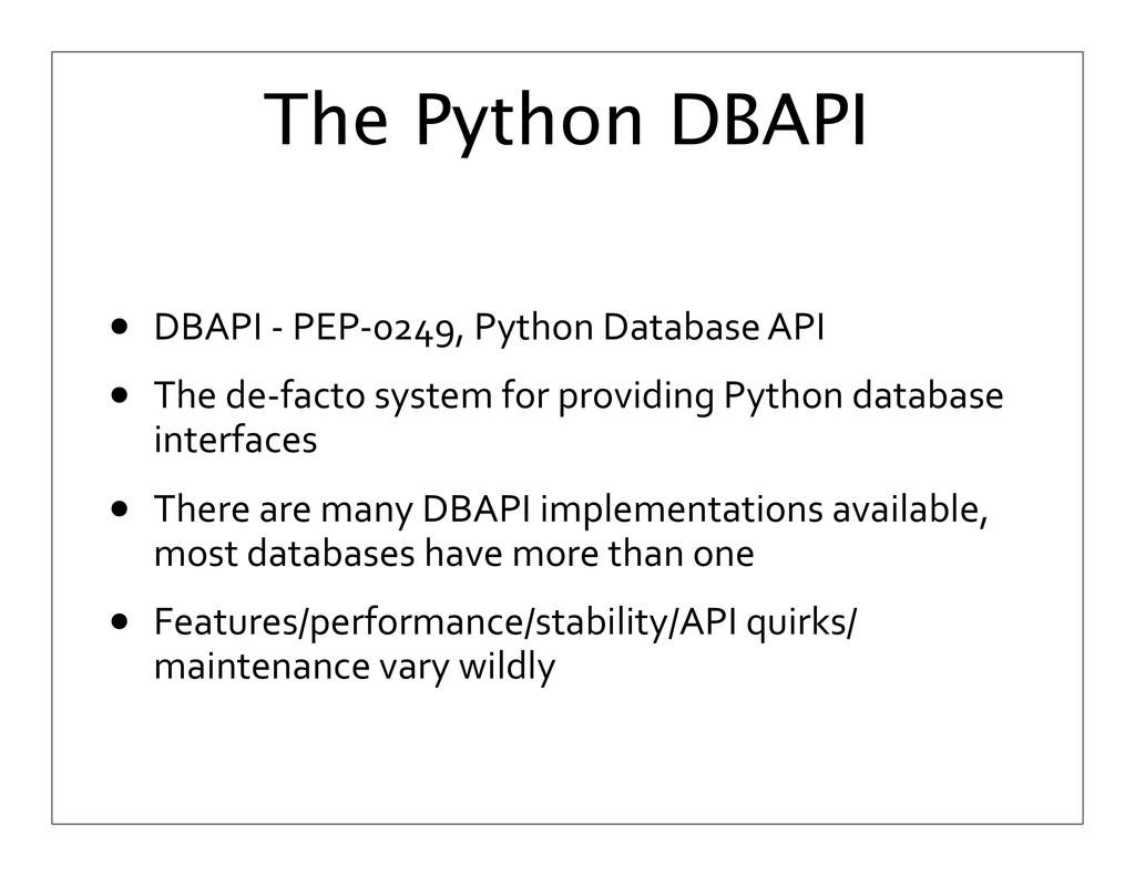 The Python DBAPI • DBAPI -‐ PEP-‐0249,...