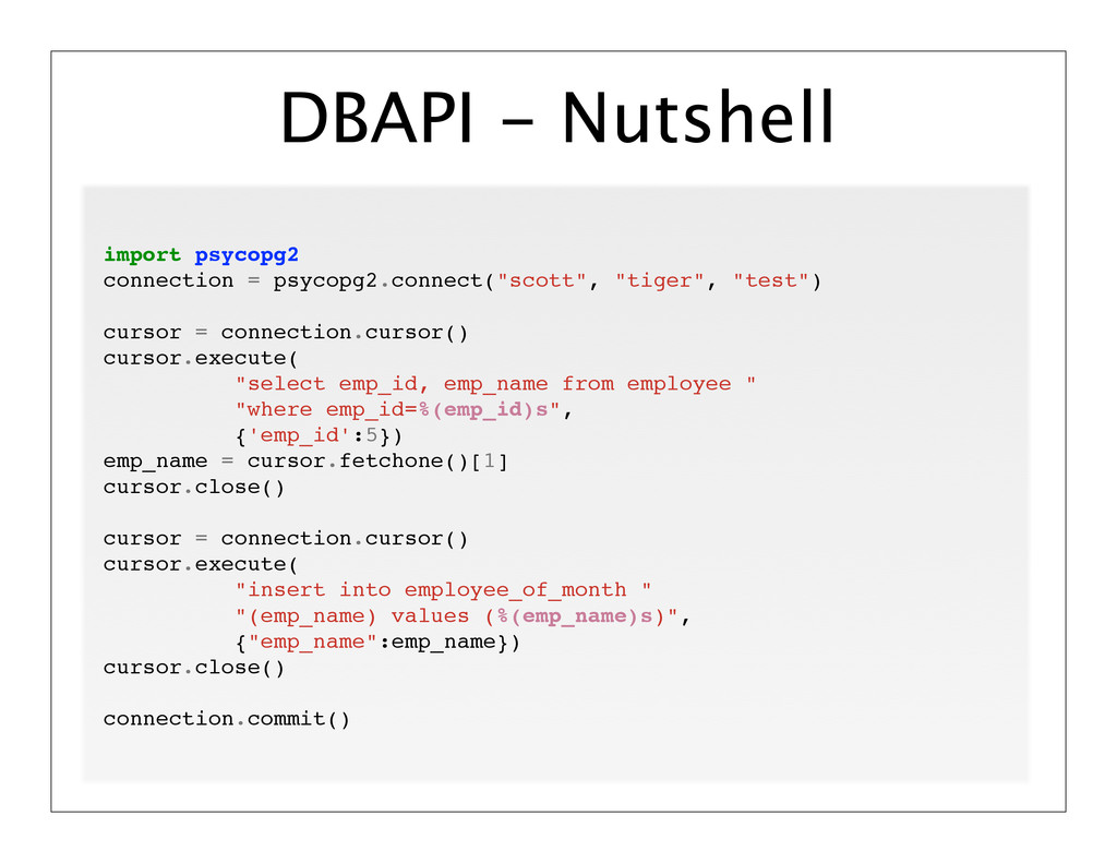 DBAPI - Nutshell import psycopg2 connection = p...