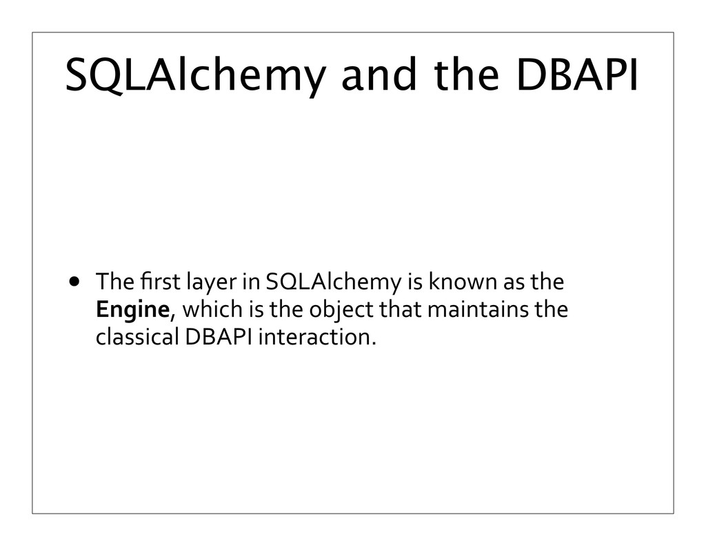 SQLAlchemy and the DBAPI • The	