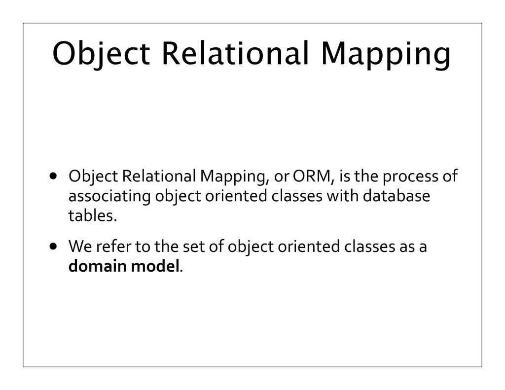 Object Relational Mapping • Object	