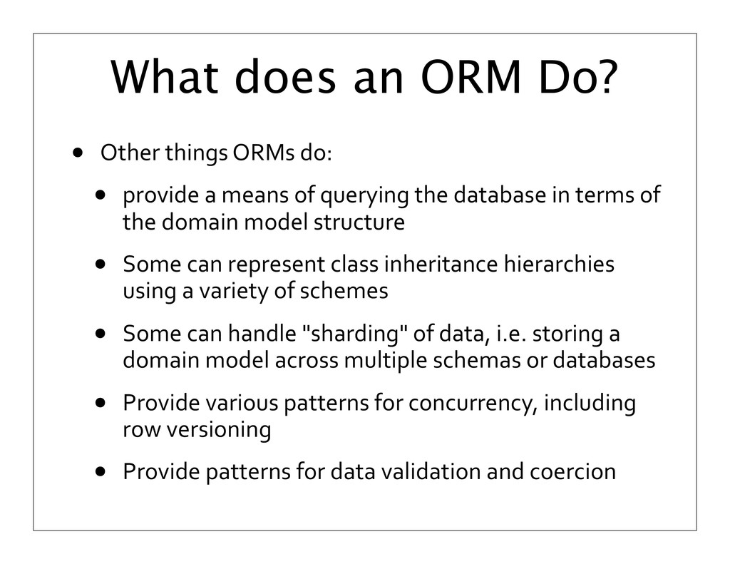 What does an ORM Do? • Other	