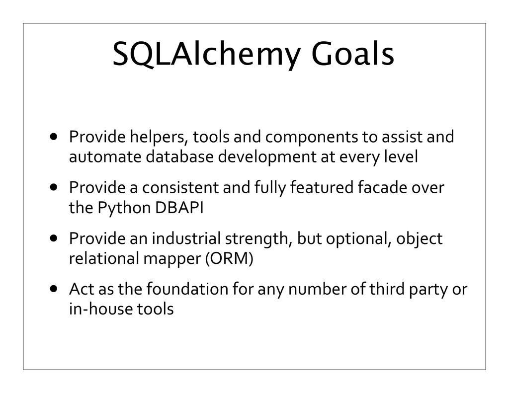 SQLAlchemy Goals • Provide	