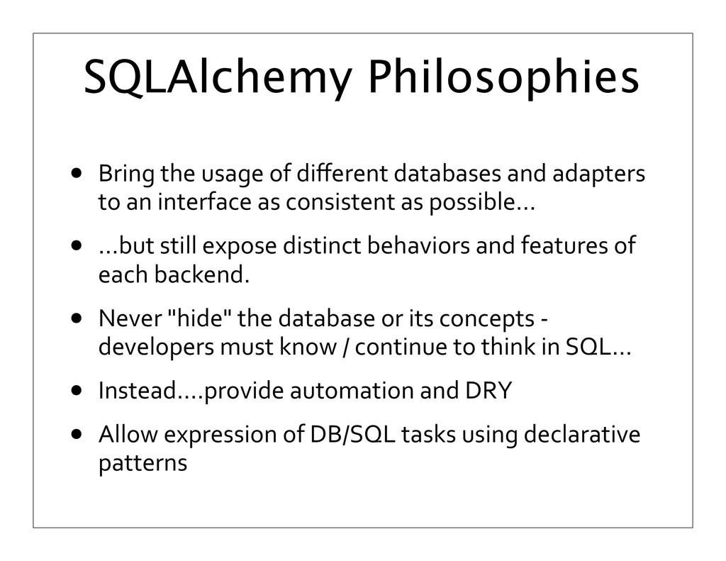 SQLAlchemy Philosophies • Bring	
