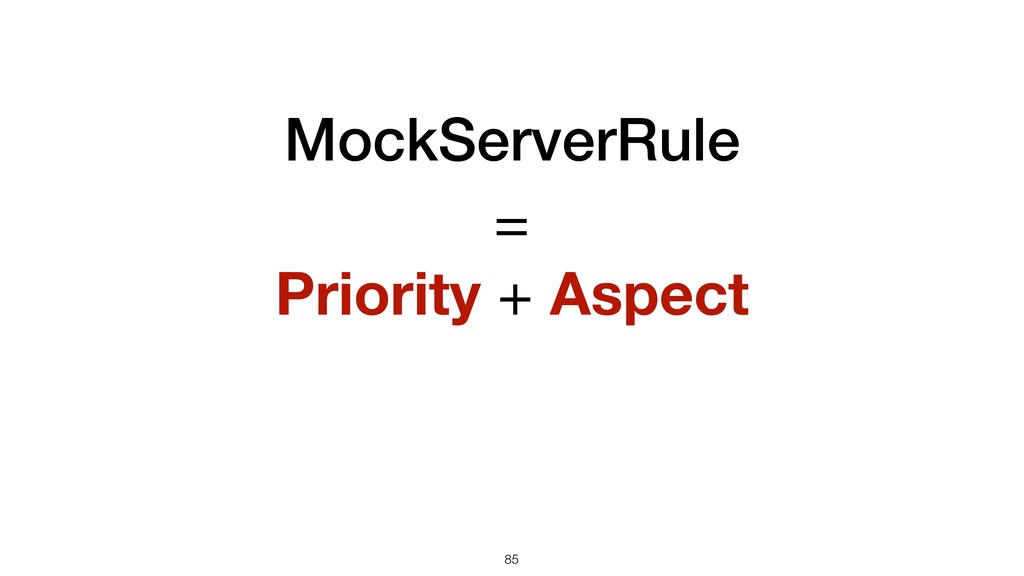 !85 =  Priority + Aspect MockServerRule