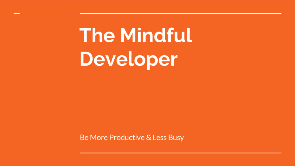 The Mindful Developer Be More Productive & Less...