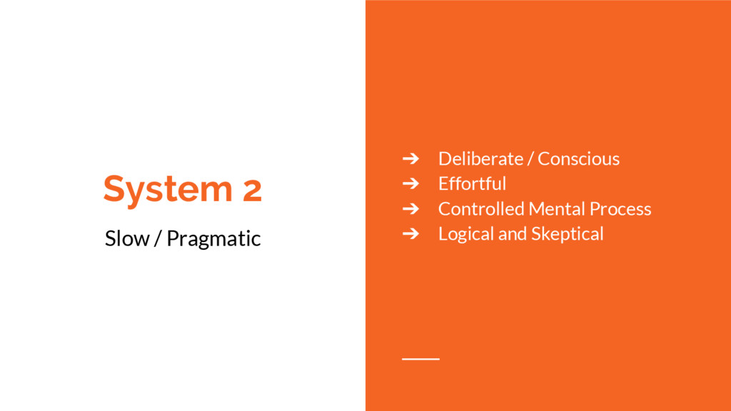 System 2 Slow / Pragmatic ➔ Deliberate / Consci...