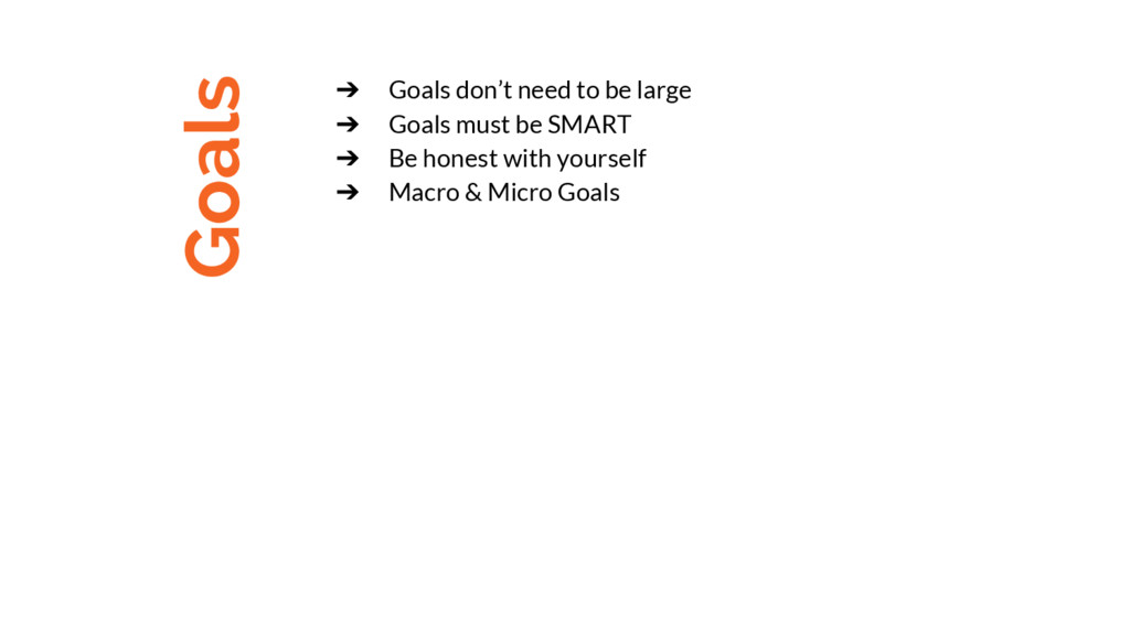 Goals ➔ Goals don't need to be large ➔ Goals mu...