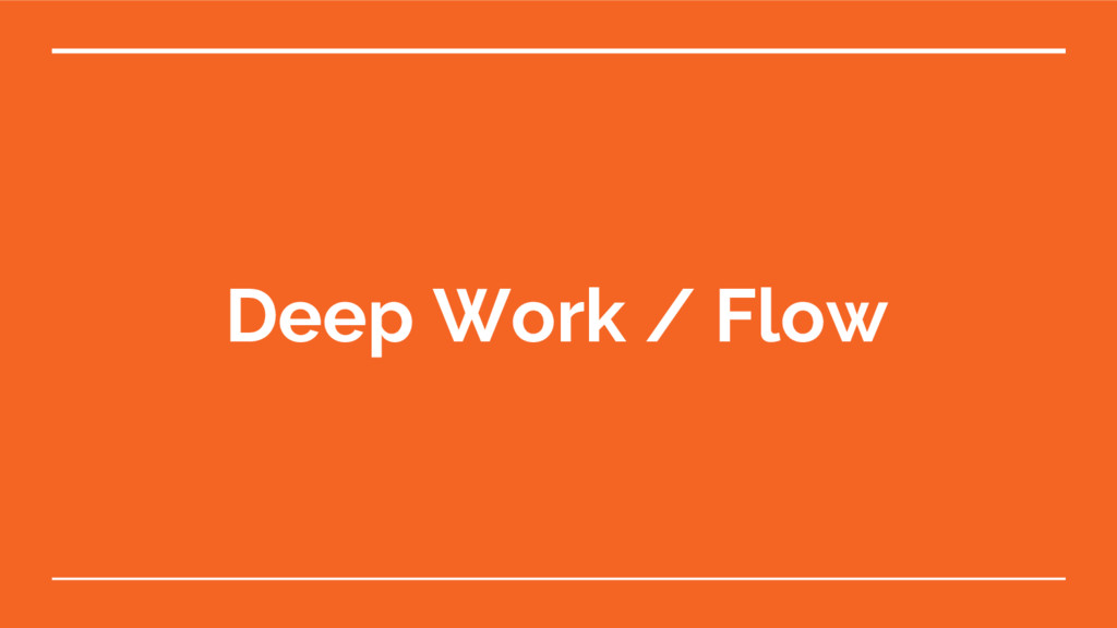 Deep Work / Flow