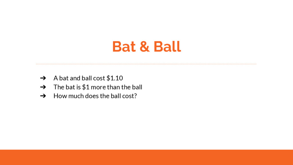 Bat & Ball ➔ A bat and ball cost $1.10 ➔ The ba...