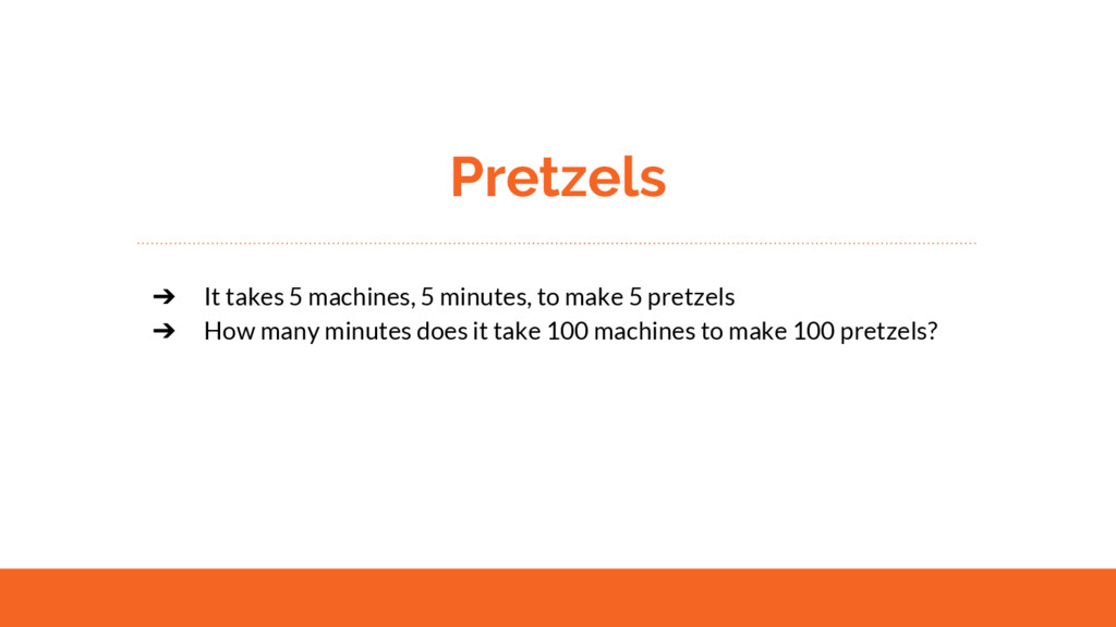 Pretzels ➔ It takes 5 machines, 5 minutes, to m...