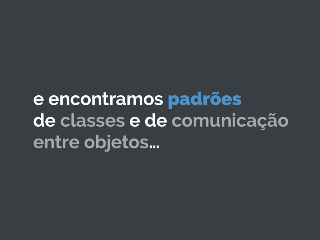 e encontramos padrões de classes e de comunicaç...