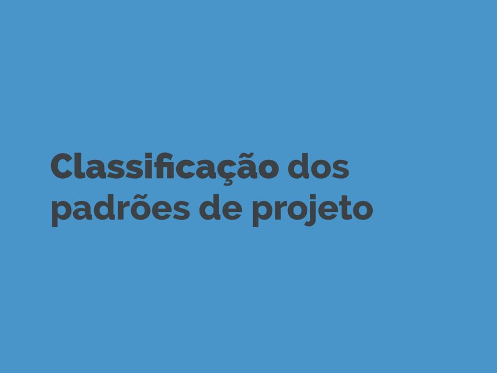 Classificação dos padrões de projeto