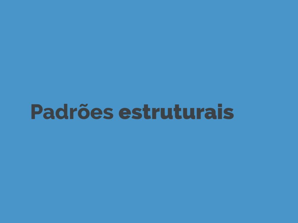 Padrões estruturais